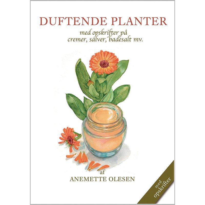 Bog: Duftende planter - med opskrifter på cremer, salver, badesalt mv.
